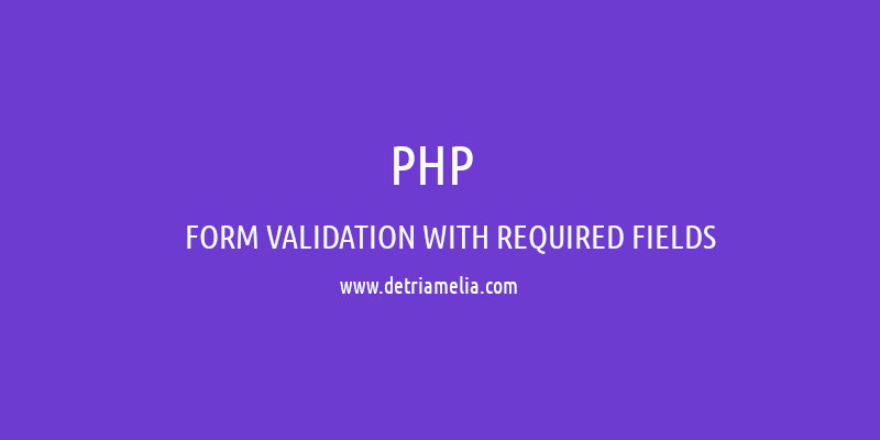 PHP Forms - Validation With Required Fields